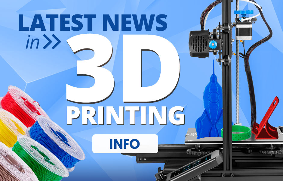 Latest news in 3D printing